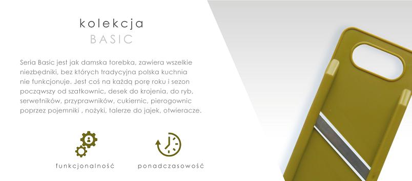 Seria BASIC PLASTIK jest jak damska torebka, zawiera wszelkie niezbędniki, bez których tradycyjna polska kuchnia nie funkcjonuje. Jest coś na każdą porę roku i sezon począwszy od szatkownic, desek do krojenia, do ryb, serwetników, przyprawników, cukiernic, pierogownic poprzez pojemniki , nożyki, talerze do jajek, otwieracze.